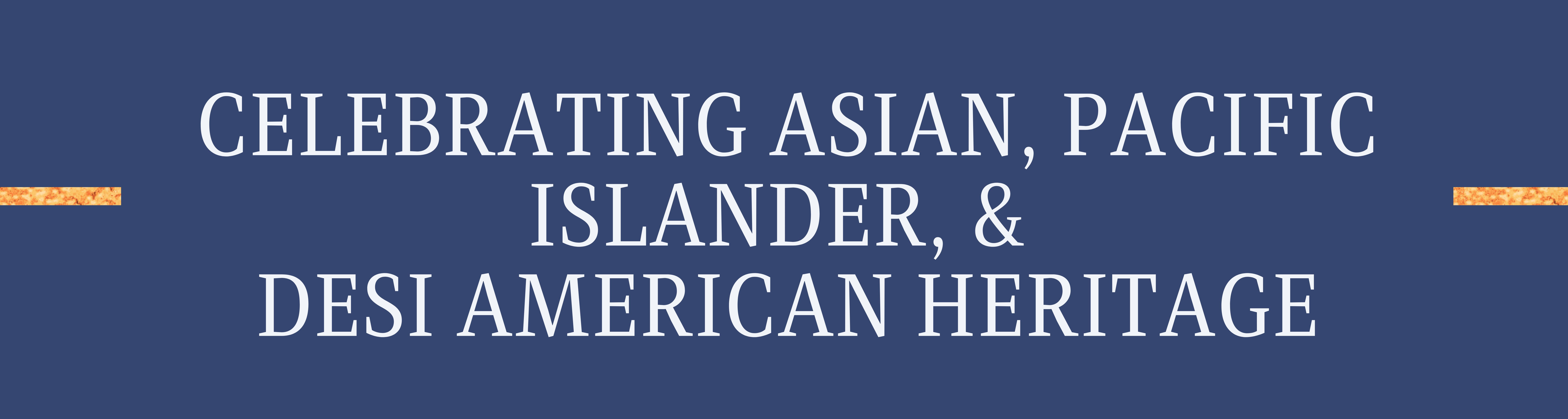 Image says celebrating Asian, Pacific Islander, & Desi American Heritage