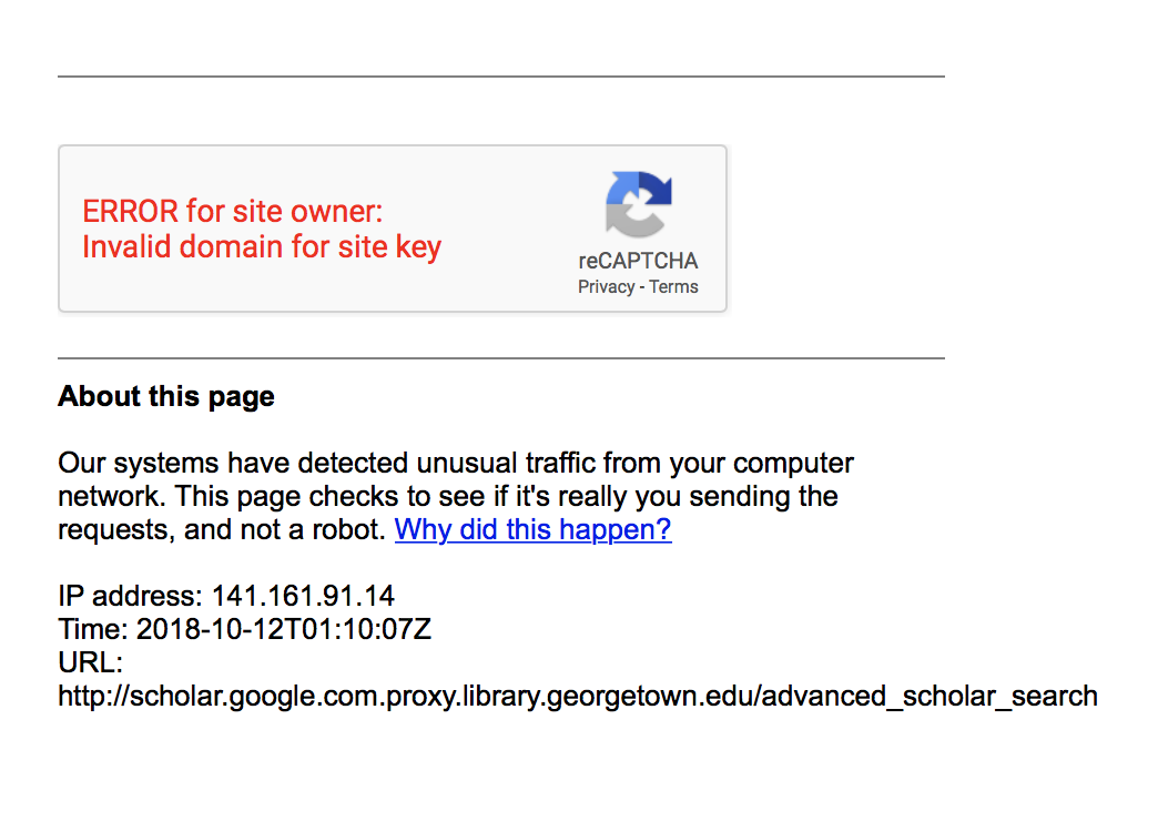 "reCAPTCHA reads ""ERROR for site owner: Invalid domain for site key."" Additional errors read ""Our systems have detected unusual traffic from your computer network. This page checks to see if it's really you sending the requests, and not a robot."" This is followed by your IP address, a time, and the URL."