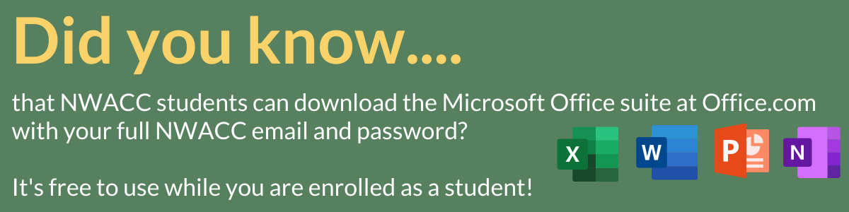 Did you know that NWACC students can download the Microsoft Office Suite at Office.com and use it for FREE while they are a student at NWACC?  To learn more, follow this link or contact the library for help