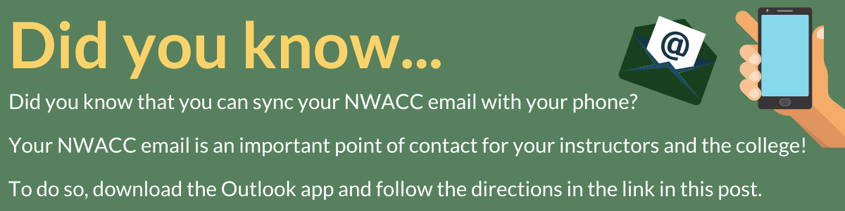 Did you know that you can sync your NWACC email with your phone?  Your email is an important point of contact from your instructors and from the college!  Follow these directions to add your email to your phone or mobile device:
