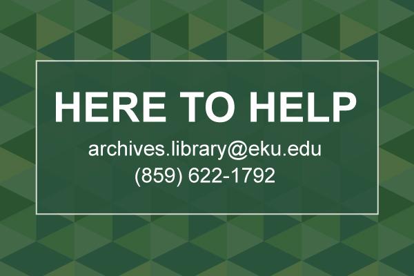 Get Help: archives.library@eku.edu; (859) 622-1792