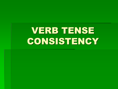 Verb Tense Consistency Slide Show