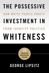 The Possessive Investment in Whiteness : How White People Profit from Identity Politics