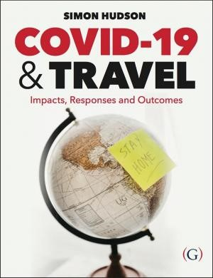 COVID-19 and Travel: Impacts, Responses and Outcomes by Simon Hudson