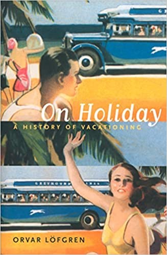On holiday : a history of vacationing by Orvar Lofgren