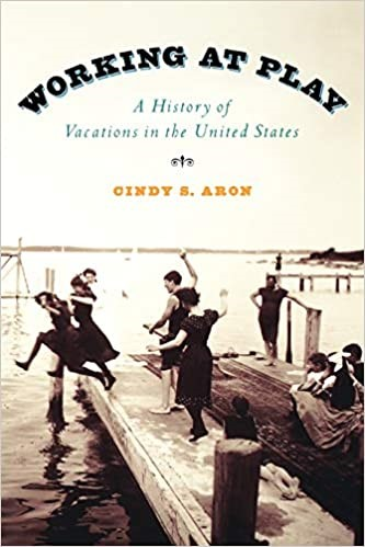 Working at Play: A History of Vacations in the United States by Cindy S. Aron