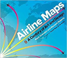 Airline Maps A Century of Art and Design by Mark Ovenden and Maxwell Roberts