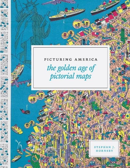 Picturing America The Golden Age of Pictorial Maps by Stephen J. Hornsby