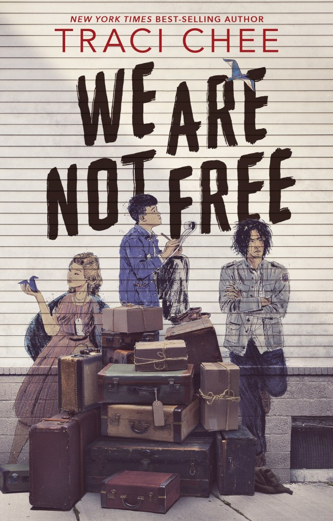 """a group of teenagers against a shed wall with the title of the book """"We are not free"""" in black font and the author's name, Traci Chee in red"""