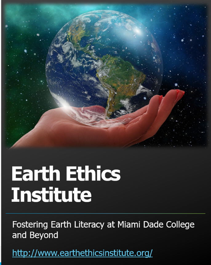 Earth Ethics Institute. Fostering Earth Literacy at Miami Dade College and Beyond. http://www.earthethicsinstitute.org/