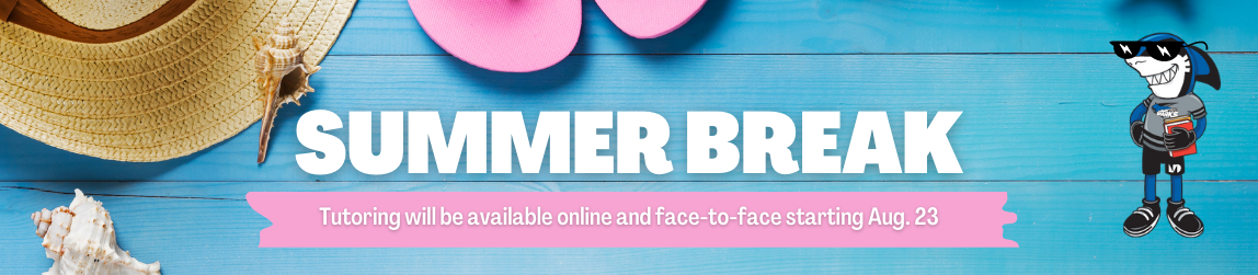 Summer Break, Tutoring will be available online and face-to-face starting Aug. 23