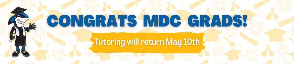 Congrats MDC Grads! Tutoring will return May 10th