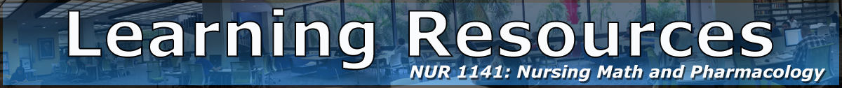 Learning Resources NUR1141: Nursing Math and Pharmacology