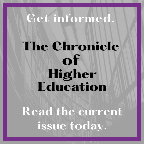 Get informed. The Chronicle  of  Higher Education Read the current issue today.