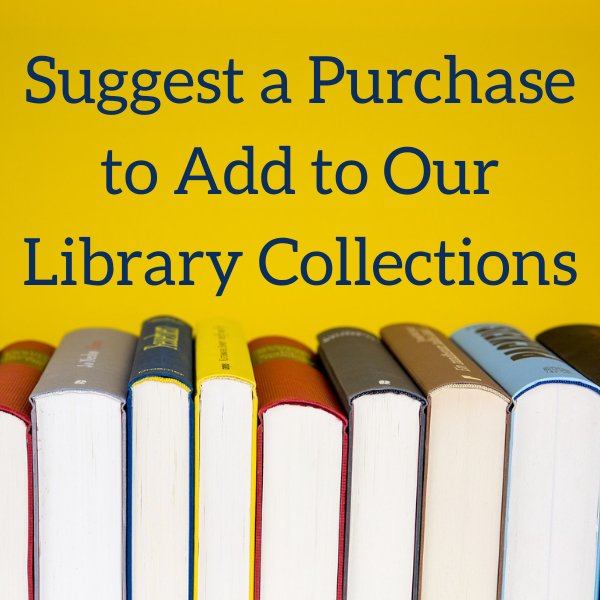Suggest a Purchase to Add to Our Library Collections