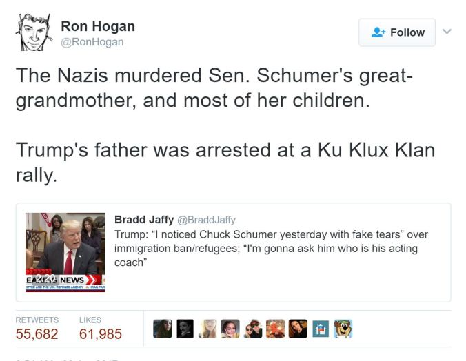 "Tweet from Ron Hogan: ""The Nazis murdered Sen. Schumer's great-grandmother, and most of her children. Trump's father was arrested at a KKK rally."""