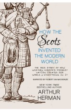 Audiobook cover for How the Scots Invented the Modern World by Arthur Herman