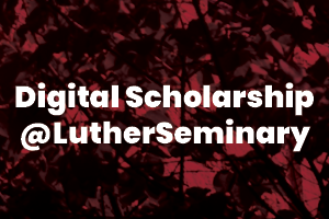Digital scholarship at Luther Seminary open access