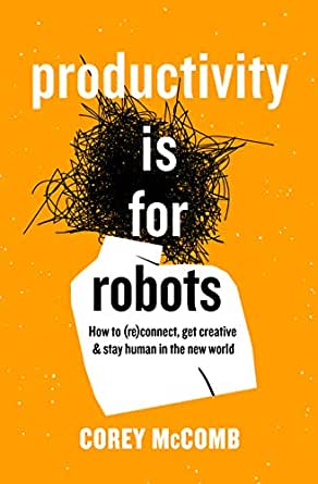 Productivity is for robots by Corey McComb