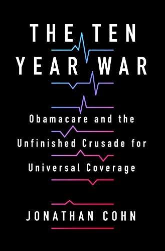 The ten year war by Jonathan Cohn
