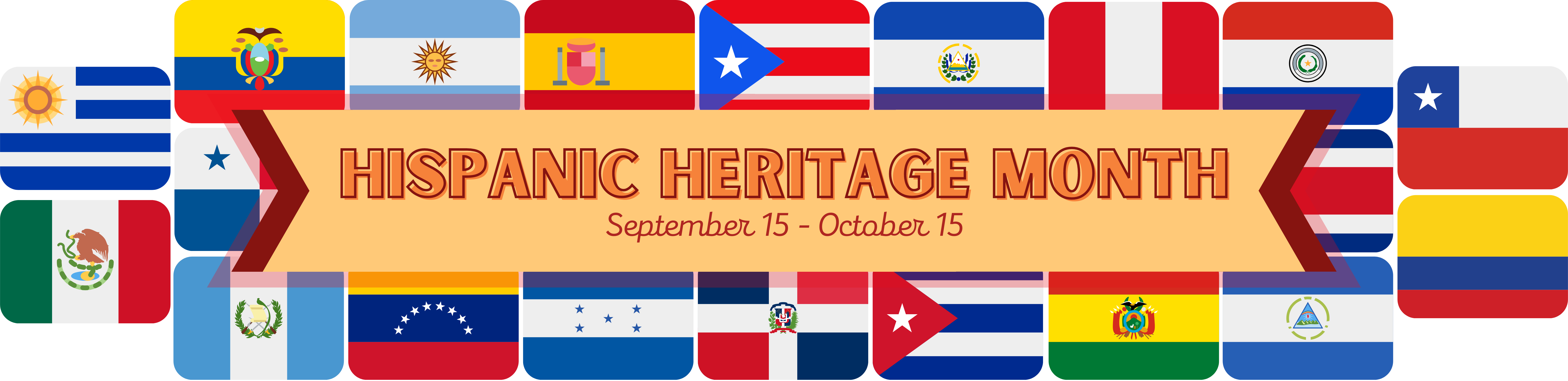 Banner of text surrounded by Spanish-speaking national flags. The banner reads: Hispanic Heritage Month, September 15 - October 15.