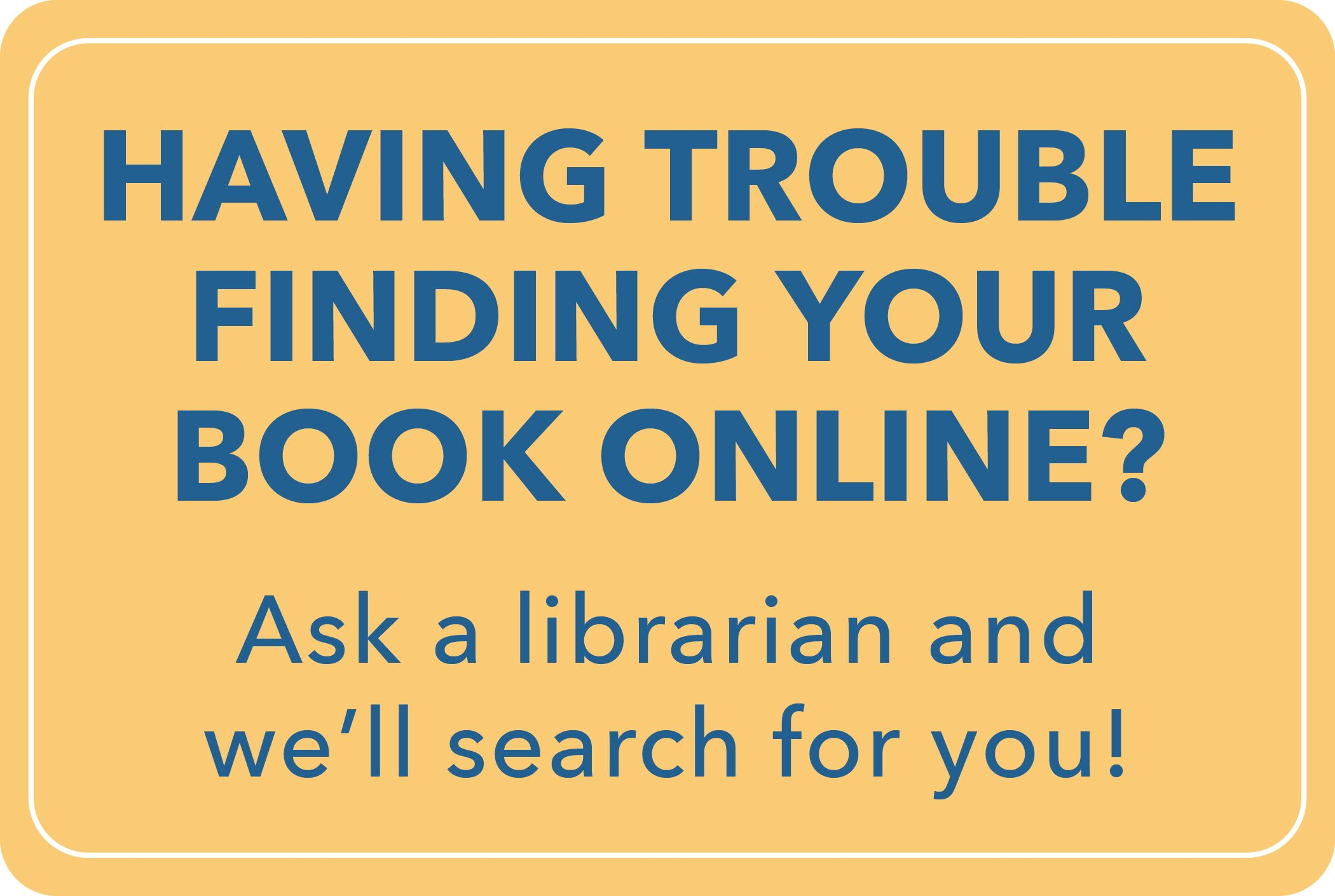 Having trouble finding your books online? Ask a librarian and we'll search for you!