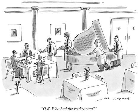 O.K. Who had the veal sonata?