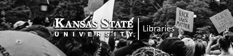 "Banner image reading ""Kansas State University Libraries"" over a black and white photograph from a protest with two Black Lives Matter signs visible."