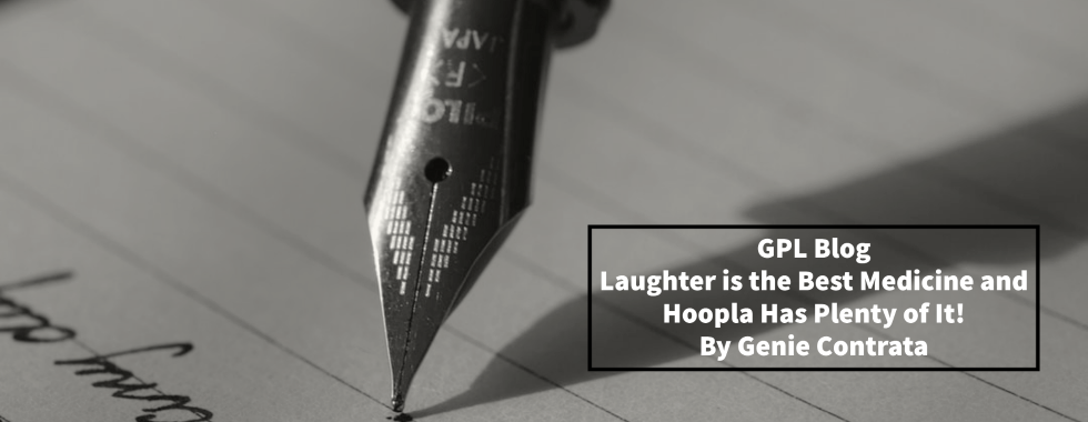 black and white photo of the tip of a fountain pen on lined paper. Text reads GPL Blog: Laughter is the Best Medicine and Hoopla Has Plenty of It! By Genie Contrata
