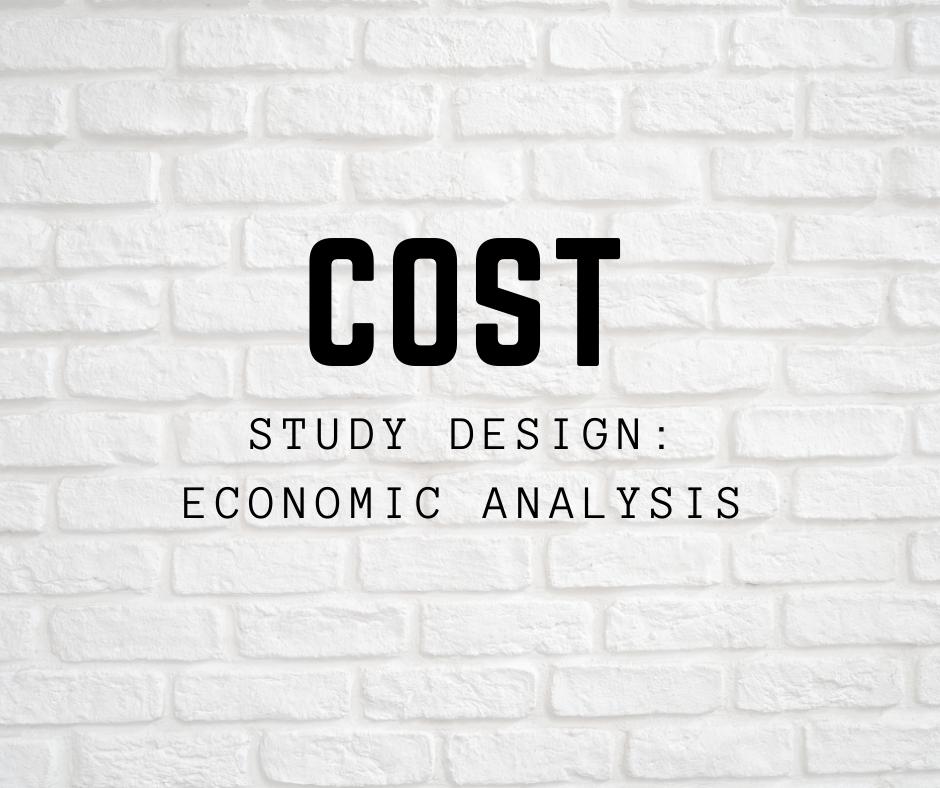 Cost = Study design of economic Analysis