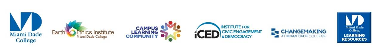 [Six logos left to right: Miami Dade College, Earth Ethics Institute Miami Dade College, Campus Learning Community, Institute for Civic Engagement & Democracy (iCED), Changemaking at Miami Dade College, Miami Dade College Learning Resources]