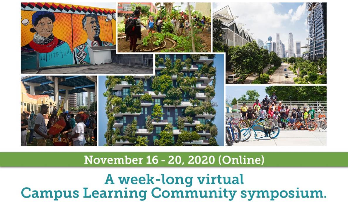 [A collage of six images representing sustainable cities: a Miami graffiti mural celebrating The Miccosukee Tribe of Indians of Florida, an urgan garden being explored by a group of people, an urban streetscake with mature trees and bushes, some young people gathered in an urban area of Miami and holding a demonstration sign that reads 'equity.'  a group of twenty people posing near their bikes, and including a range of cruiser style bicycles.]  November 16-20, 2020 (online) A week-long virtual Campus Learning Comunity symposium.