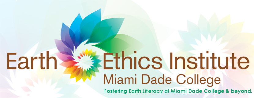 Earth Ethics Institute Miami Dade College Fostering Earth Literacy at Miami Dade College & beyond.