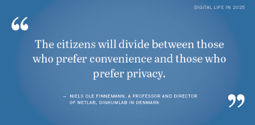 "Quote from ""Digital Life in 2025"": The citizens will divide between those who prefer convenience and those who prefer privacy."