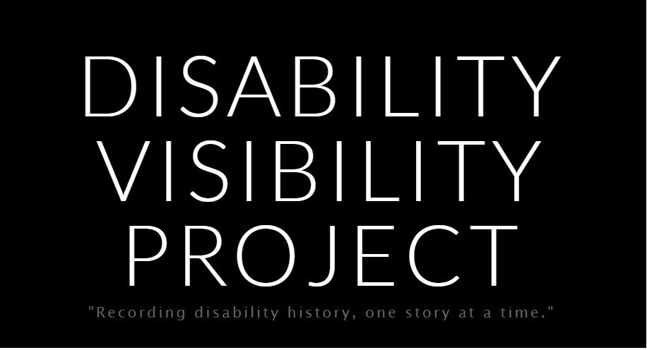 """white text on black background reading """"Disability Visibility Project, Recording disability history, one story at a time."""""""