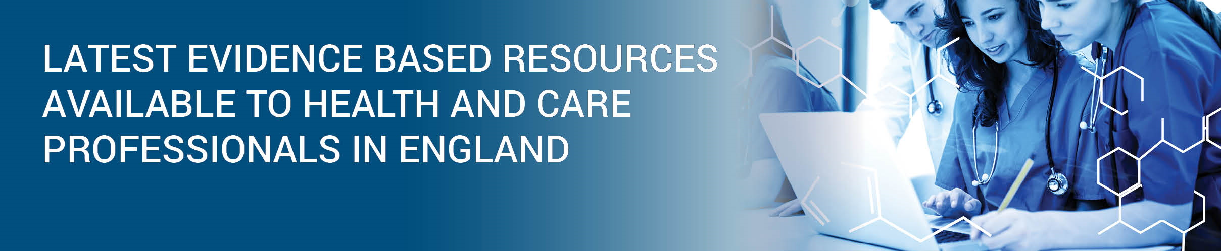 Latest evidence based resources  available to health and care Professionals in England