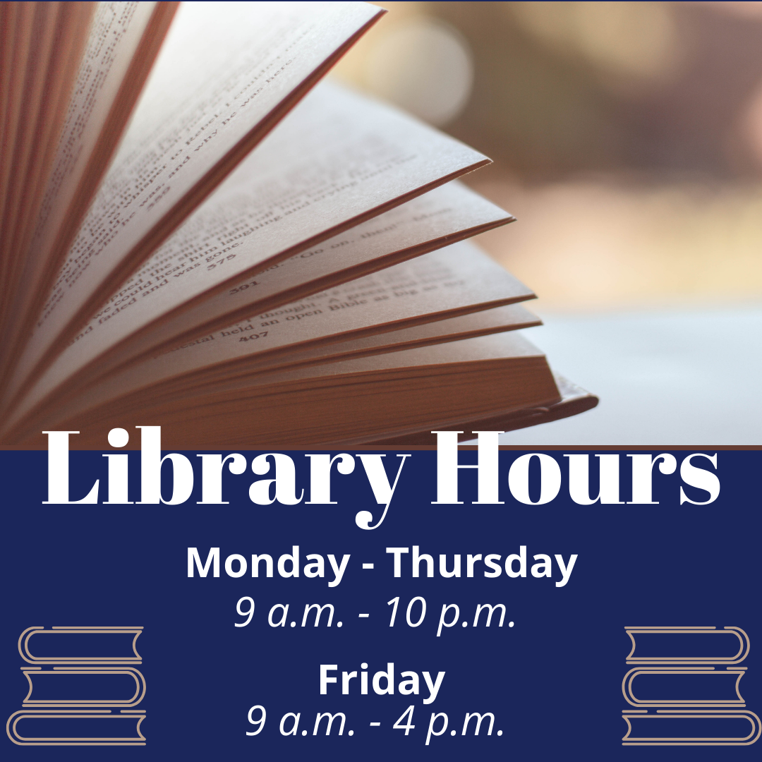 Library Hours Mon-Thurs 9am-10pm Friday 9am-4pm