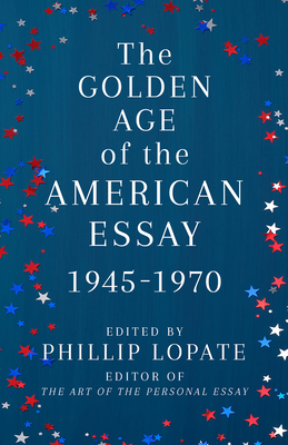 The Golden Age of the American Essay / Edited by Phillip Loparte