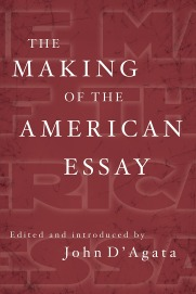 The making of the American essay / edited and introduced by John D'Agata