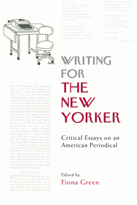 Writing for the New Yorker : critical essays on an American periodical / edited by Fiona Green