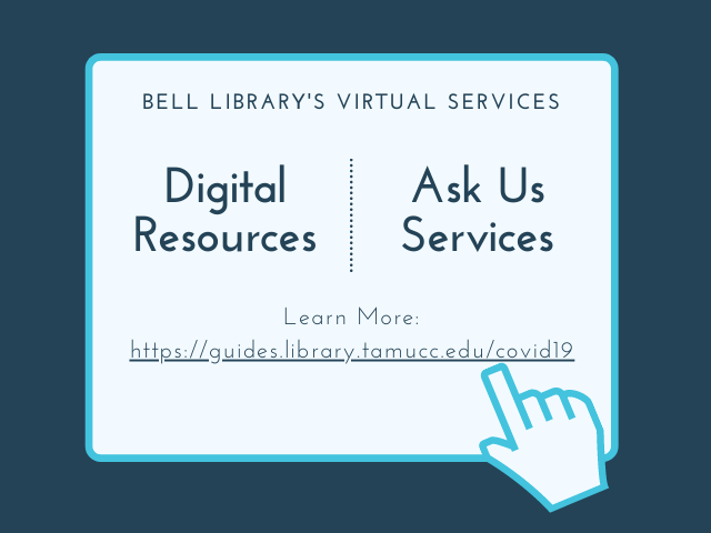Bell Library's Virtual Services Digital Resources Ask Us Services Learn More https://guides.library.tamucc.edu/covid19
