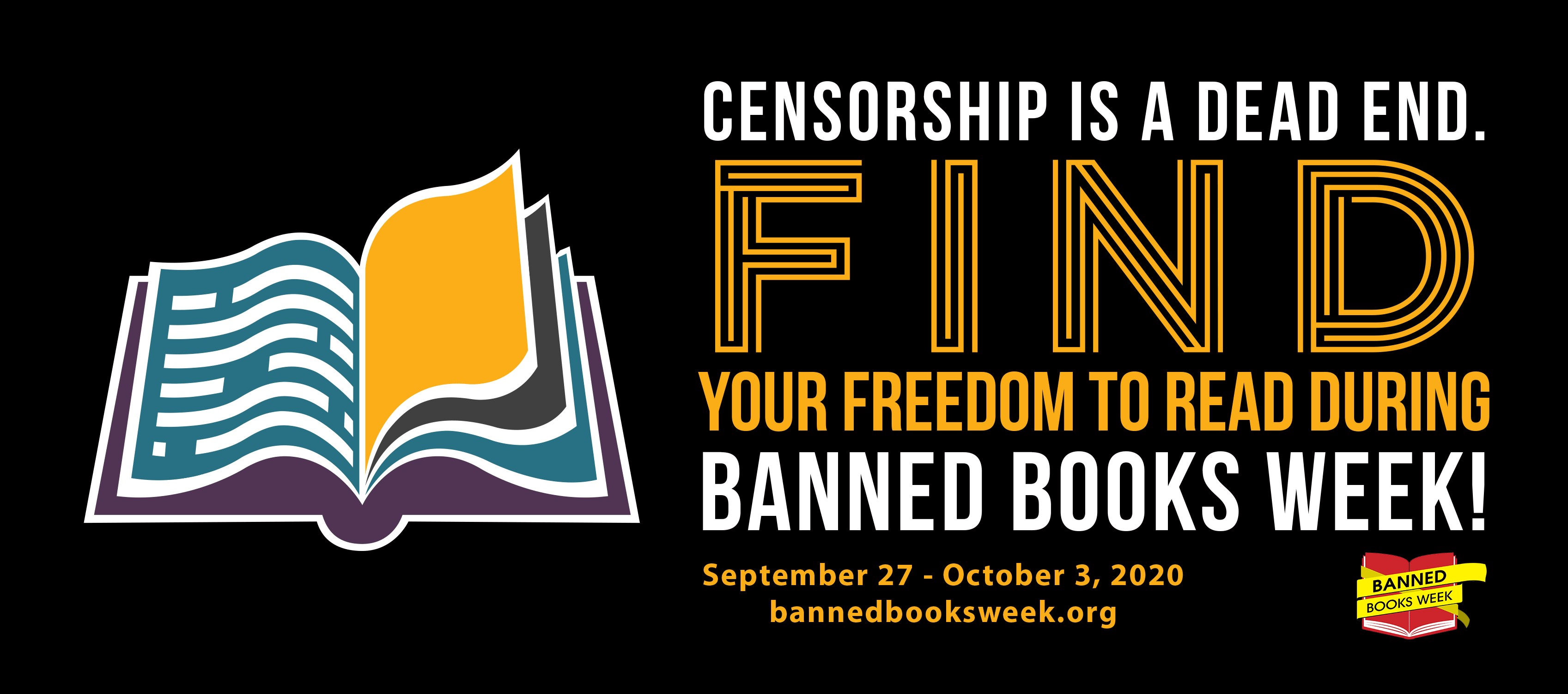 Censorship is a dead end. Find your freedom to read during banned books week! September 27 to October 3, 2020. banned books week dot org