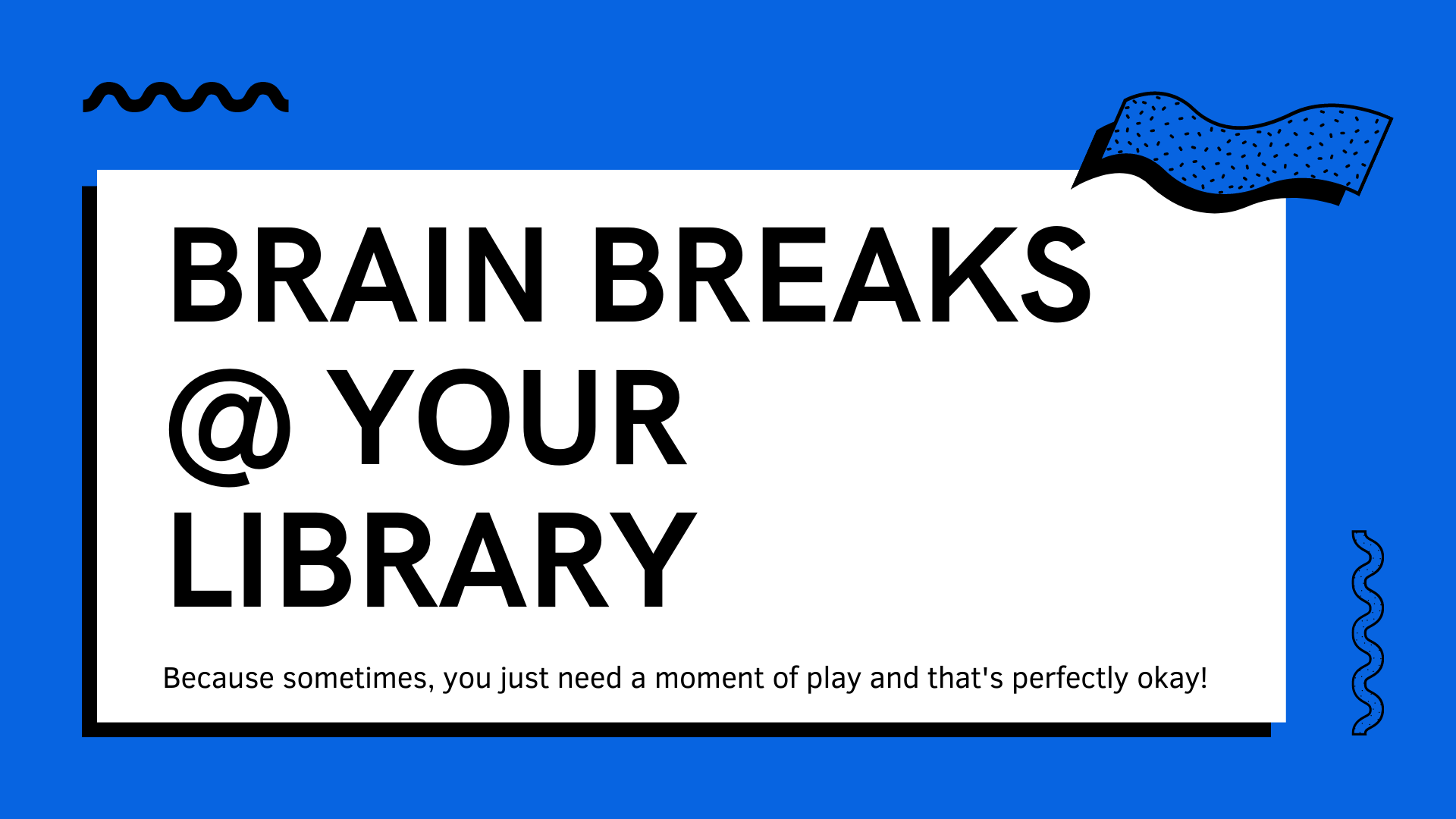 Brain Breaks at your library Because sometimes, you just need a moment of play and that's perfectly okay!