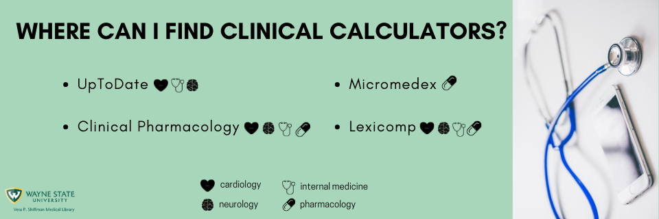 clinical calculators available, link to LibGuide