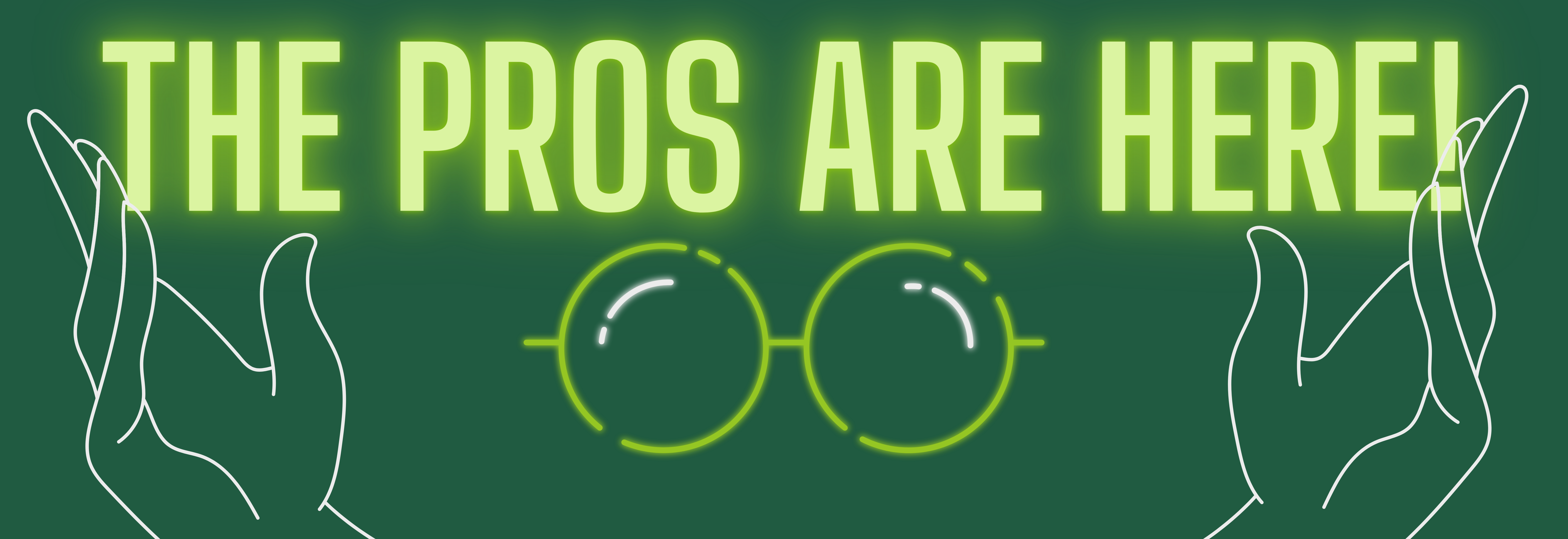 The Pros are here! Image description: green background with a picture of glasses and hands on either side of grame.