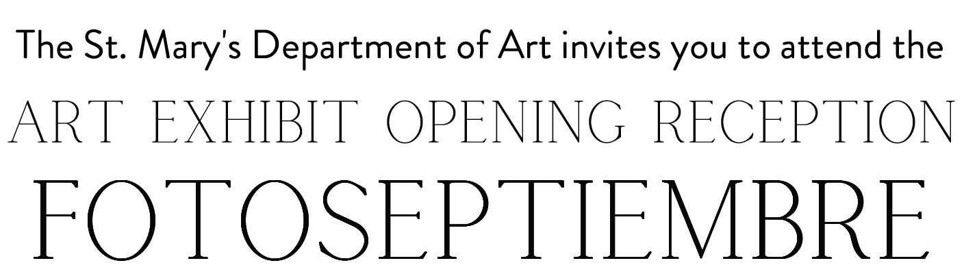 The St. Mary's Department of Art invites you to attend the art exhibit opening reception fotoseptiembre