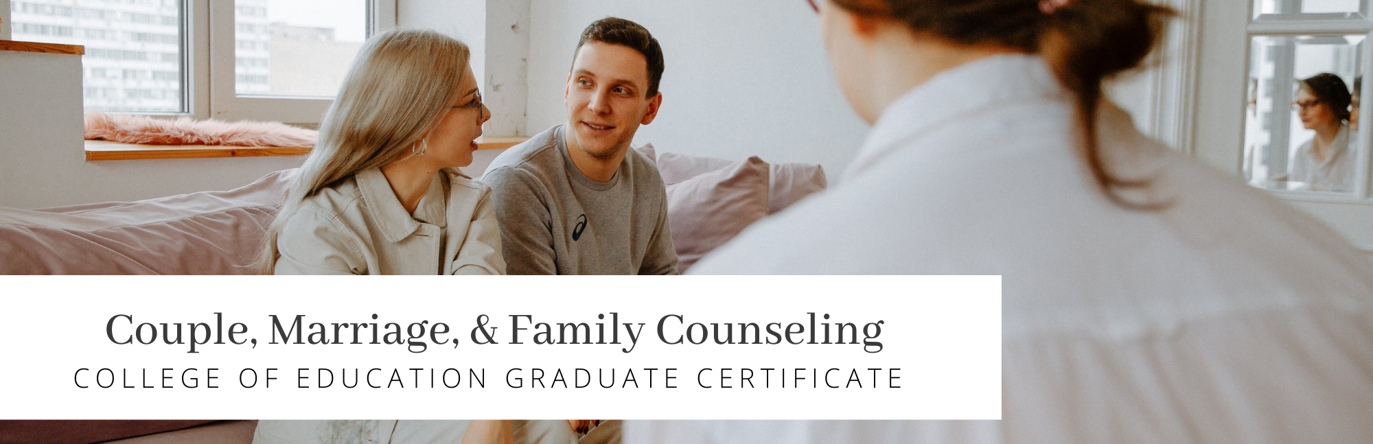 Couple, Marriage, & Family Counseling: College of Education Graduate Certificate