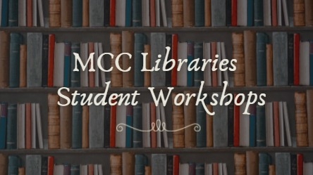 """image of shelves with books with the text """"MCC Libraries Student Workshops"""""""