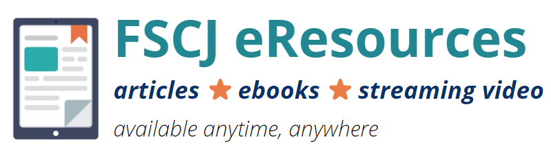 FSCJ eResourcs Articles eBooks Streaming video. Available anytime, anywhere.