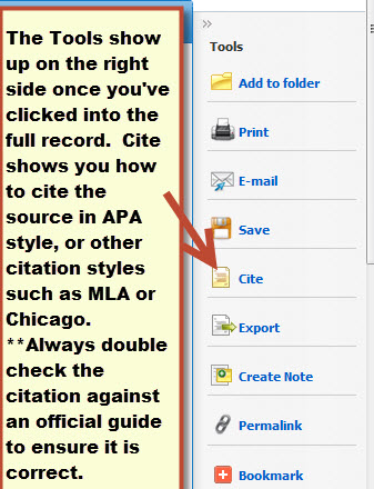 The tools show up on the right side once you've clicked into the full record. Cite shows you how to cite the source in APA style, or other citation styles such as MLA or Chicago. Always double check the citation against an official guide to ensure it's correct.